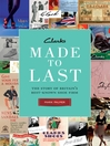 Clarks: Made to Last (eBook): The Story of Britain's Best-Known Shoe Firm