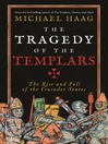 The Tragedy of the Templars (eBook): The Rise and Fall of the Crusader States