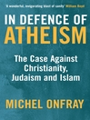 In Defence of Atheism (eBook): The Case Against Christianity, Judaism and Islam
