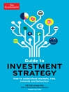 The Economist Guide To Investment Strategy (eBook): How to understand markets, risk, rewards and behaviour
