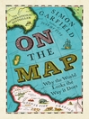 On the Map (eBook): Why the World Looks the Way it Does
