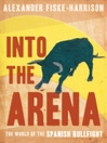 Into the Arena (eBook): The World of the Spanish Bullfight