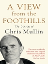 A View From The Foothills (eBook): The Diaries of Chris Mullin