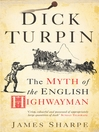 Dick Turpin (eBook): The Myth of the English Highwayman