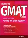 Beating the GMAT 2010 (MP3): An Audio Guide to Getting the Score You Need