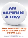 An Aspirin a Day (eBook): The Wonder Drug That Could Save Your Life