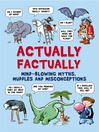 Actually Factually (eBook): Mind-blowing Myths, Muddles and Misconceptions