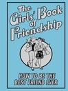 The Girls' Book of Friendship (eBook): How to Be the Best Friend Ever