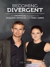 Becoming Divergent (eBook): An Unofficial Biography of Shailene Woodley and Theo James