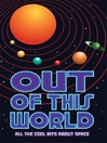 Out of this World (eBook): All the Cool Bits About Space