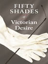 Fifty Shades of Victorian Desire (eBook): An Anthology of Victorian Erotica