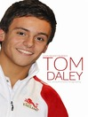 Tom Daley (eBook): The Unauthorized Biography