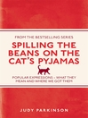 Spilling the Beans on the Cat's Pyjamas (eBook): Popular Expressions - What They Mean and Where We Got Them