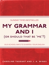 My Grammar and I (Or Should That Be 'Me'?) (eBook): Old-School Ways to Sharpen Your English