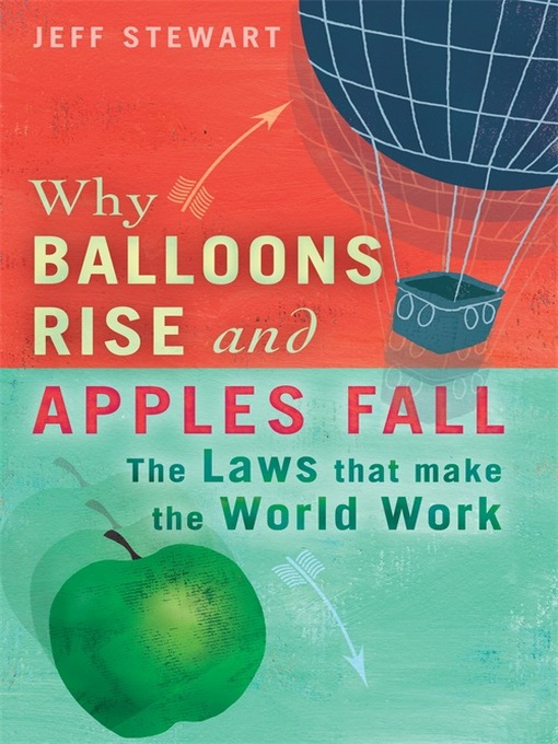 Why Balloons Rise and Apples Fall (eBook): The Laws That Make the World Work