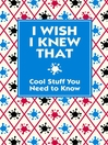I Wish I Knew That (eBook): Cool Stuff you Need to Know