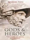 Gods and Heroes (eBook): The Story of Greek Mythology