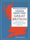 I Should Know That: Great Britain (eBook): Everything You (and the Prime Minister) Really Should Know About GB