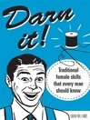 Darn It! (eBook): Traditional Female Skills That Every Man Should Know