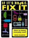 If It's Broke, Fix It (eBook): How to Mend Everyday Stuff That People Tell You Can't Be Mended