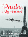 Pardon My French (eBook): From Paris To The Pyrenees And Back
