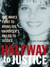 Halfway to Justice (eBook): One Man's Fight to Bring His Daughter's Killer to Justice.