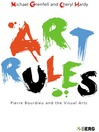 Art Rules (eBook): Pierre Bourdieu and the Visual Arts