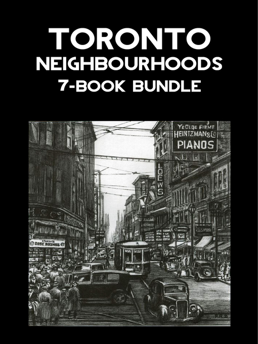 Toronto Neighbourhoods 7-Book Bundle (eBook): A City in the Making / Unbuilt Toronto / Unbuilt Toronto 2 / Leaside / Opportunity Road / Willowdale / The Yonge Street Story, 1793-1860