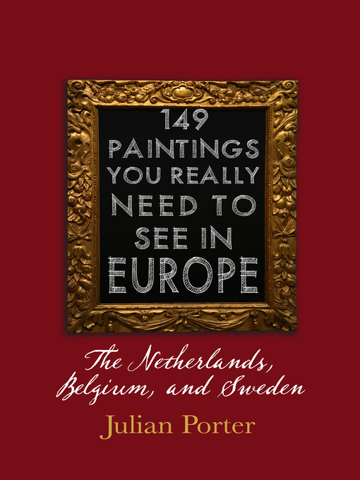 149 Paintings You Really Should See in Europe — the Netherlands, Belgium, and Sweden (eBook)