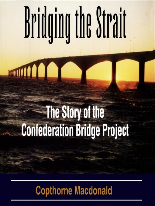 Bridging the Strait (eBook): The Story of The Confederation Bridge Project