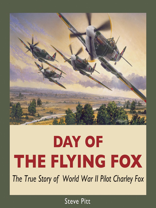 Day of the Flying Fox (eBook): The True Story of World War II Pilot Charley Fox