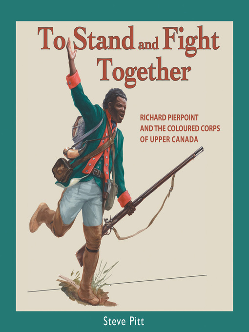 To Stand and Fight Together (eBook): Richard Pierpoint and the Coloured Corps of Upper Canada