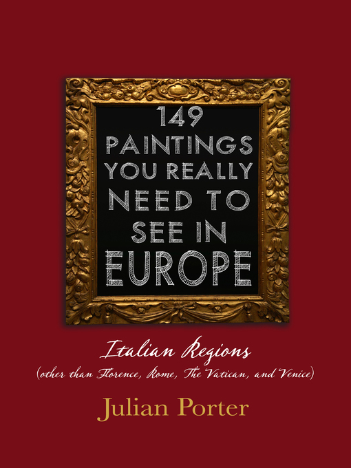 149 Paintings You Really Should See in Europe — Italian Regions (other than Florence, Rome, the Vatican, and Venice) (eBook)