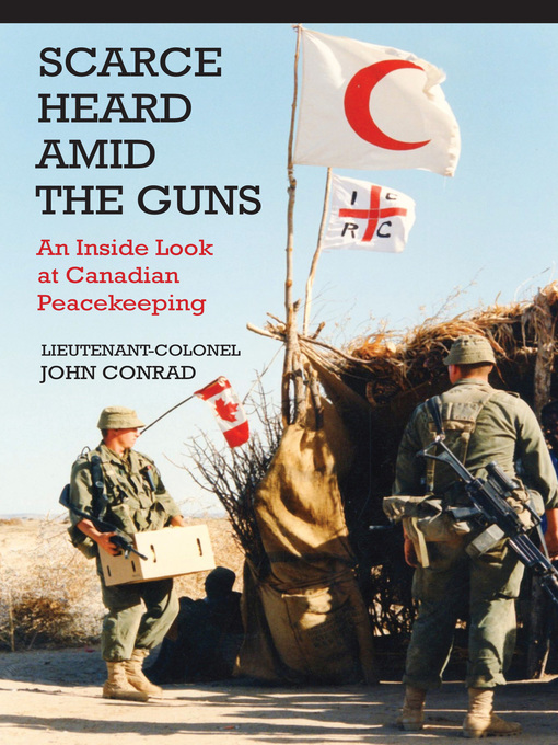 Scarce Heard Amid the Guns (eBook): An Inside Look at Canadian Peacekeeping
