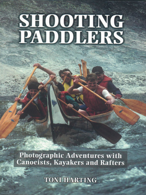 Shooting Paddlers (eBook): Photographic Adventures with Canoeists, Kayakers and Rafters