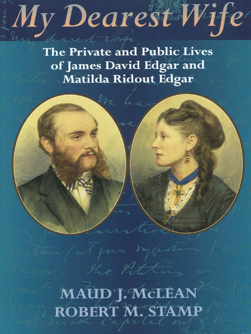 My Dearest Wife (eBook): The Private and Public Lives of James David Edgar and Matilda Ridout Edgar