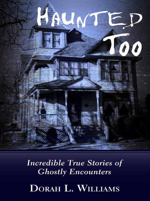 Haunted Too (eBook): Incredible True Stories of Ghostly Encounters