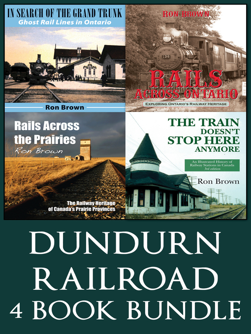Dundurn Railroad Bundle (eBook): In Search of the Grand Trunk / Rails Across Ontario / Rails Across the Prairies / The Train Doesn't Stop Here Anymore