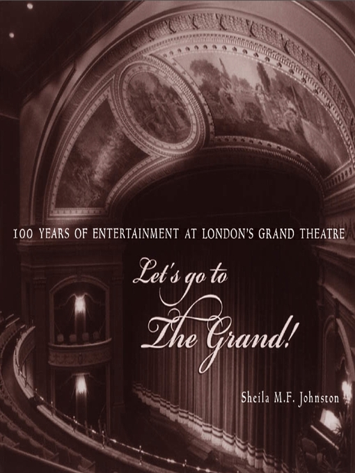 Let's Go to the Grand! (eBook): 100 Years of Entertainment at London's Grand Theatre