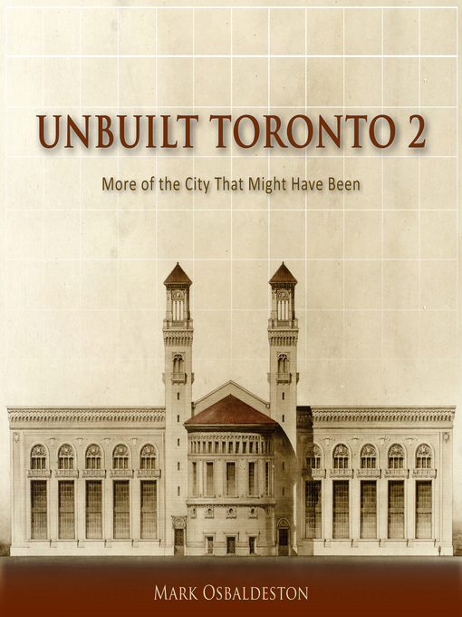 Unbuilt Toronto 2 (eBook): More of the City That Might Have Been