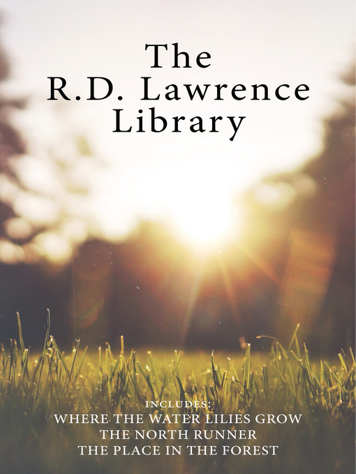 The R.D. Lawrence Library (eBook): Where the Water Lilies Grow / The North Runner / The Place in the Forest