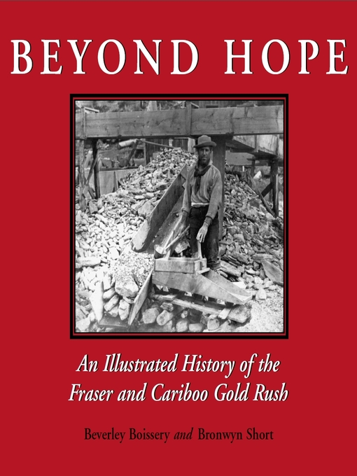Beyond Hope (eBook): An Illustrated History of the Fraser and Cariboo Gold Rush