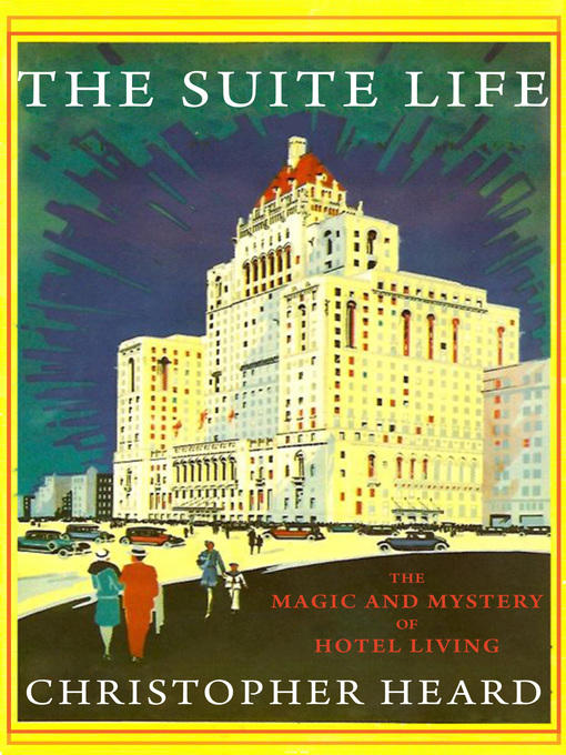 The Suite Life (eBook): The Magic and Mystery of Hotel Living