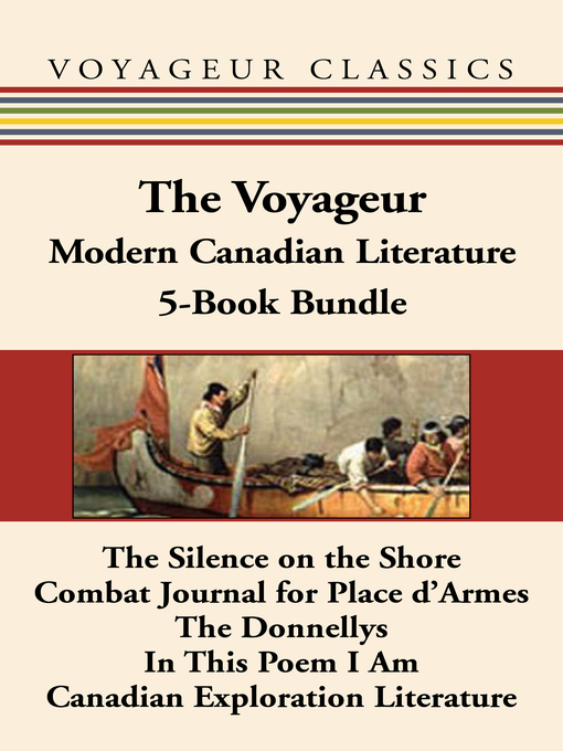 The Voyageur Modern Canadian Literature 5-Book Bundle (eBook): The Silence on the Shore / Combat Journal for Place d'Armes / The Donnellys / In This Poem I Am / Canadian Exploration Literature