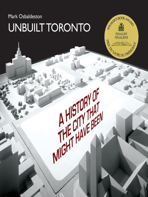 Unbuilt Toronto (eBook): A History of the City That Might Have Been