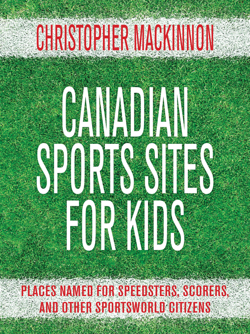Canadian Sports Sites for Kids (eBook): Places Named for Speedsters, Scorers, and Other Sportsworld Citizens