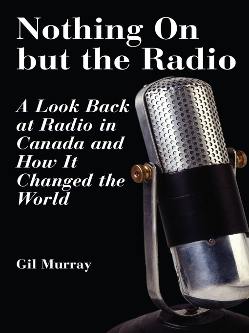 Nothing On But the Radio (eBook): A Look Back at Radio in Canada and How It Changed the World