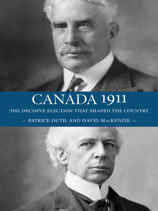 Canada 1911 (eBook): The Decisive Election that Shaped the Country