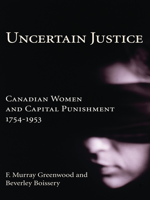 Uncertain Justice (eBook): Canadian Women and Capital Punishment, 1754-1953