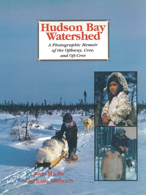 Hudson Bay Watershed (eBook): A Photographic Memoir of the Ojibway, Cree, and Oji-Cree